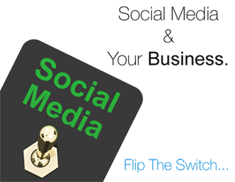 Social Media And Your Business - Flip The Switch